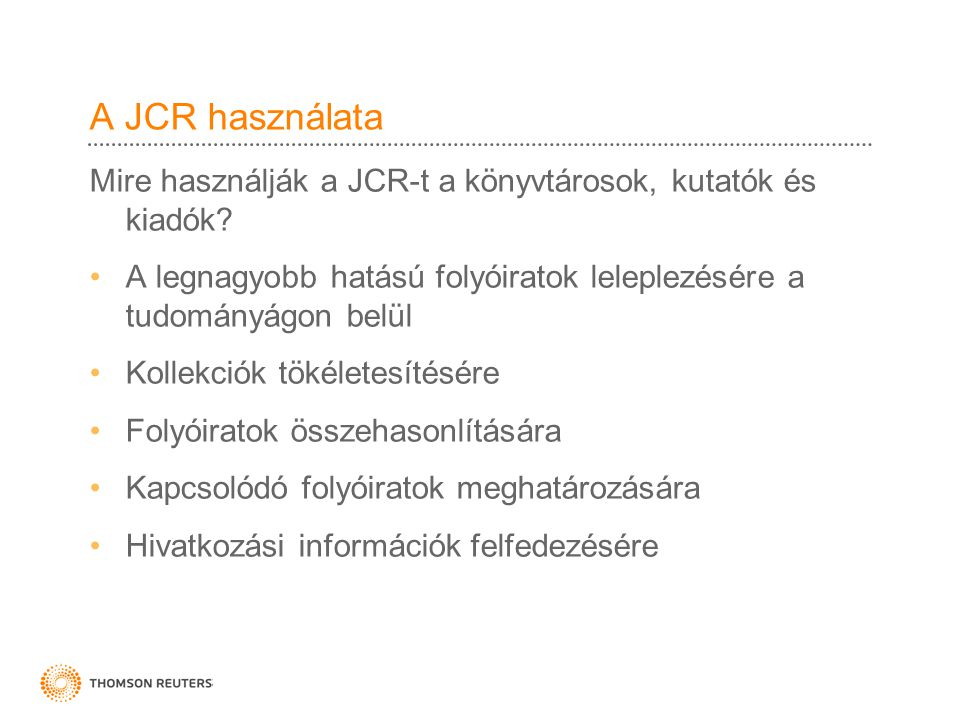 A JCR használata Mire használják a JCR-t a könyvtárosok, kutatók és kiadók.