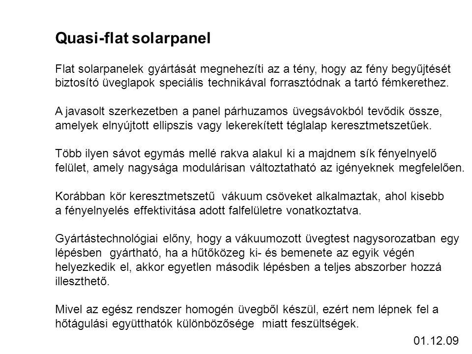 Quasi-flat solarpanel Flat solarpanelek gyártását megnehezíti az a tény, hogy az fény begyűjtését biztosító üveglapok speciális technikával forrasztódnak a tartó fémkerethez.