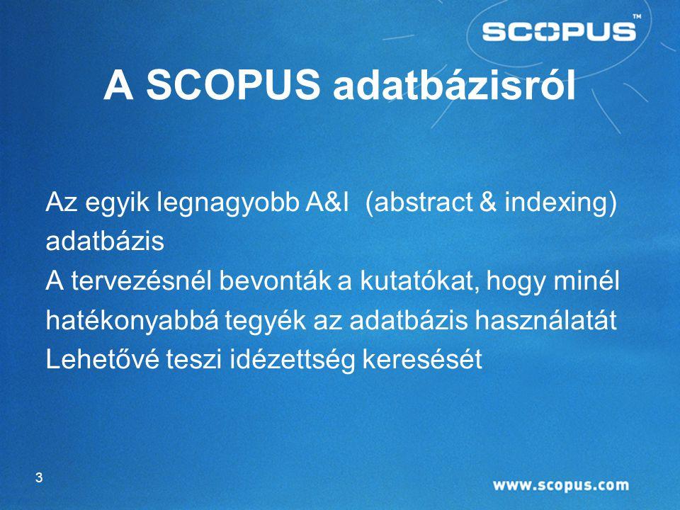A SCOPUS adatbázisról Az egyik legnagyobb A&I (abstract & indexing) adatbázis A tervezésnél bevonták a kutatókat, hogy minél hatékonyabbá tegyék az adatbázis használatát Lehetővé teszi idézettség keresését 3