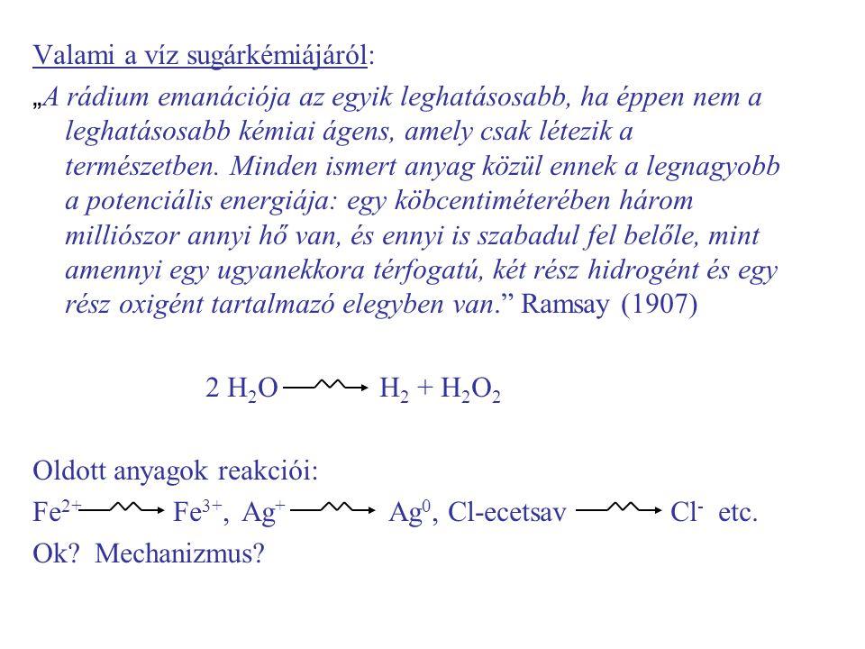 """Valami a víz sugárkémiájáról: """" A rádium emanációja az egyik leghatásosabb, ha éppen nem a leghatásosabb kémiai ágens, amely csak létezik a természetben."""