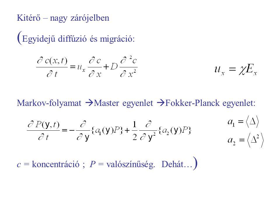 Kitérő – nagy zárójelben ( Egyidejű diffúzió és migráció: Markov-folyamat  Master egyenlet  Fokker-Planck egyenlet: c = koncentráció ; P = valószínűség.