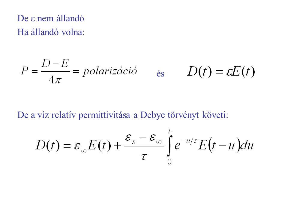 De ε nem állandó. Ha állandó volna: és De a víz relatív permittivitása a Debye törvényt követi: