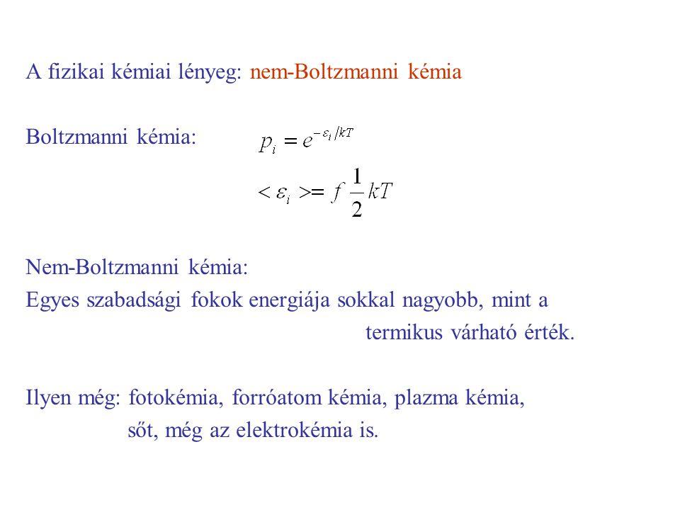 A fizikai kémiai lényeg: nem-Boltzmanni kémia Boltzmanni kémia: Nem-Boltzmanni kémia: Egyes szabadsági fokok energiája sokkal nagyobb, mint a termikus várható érték.