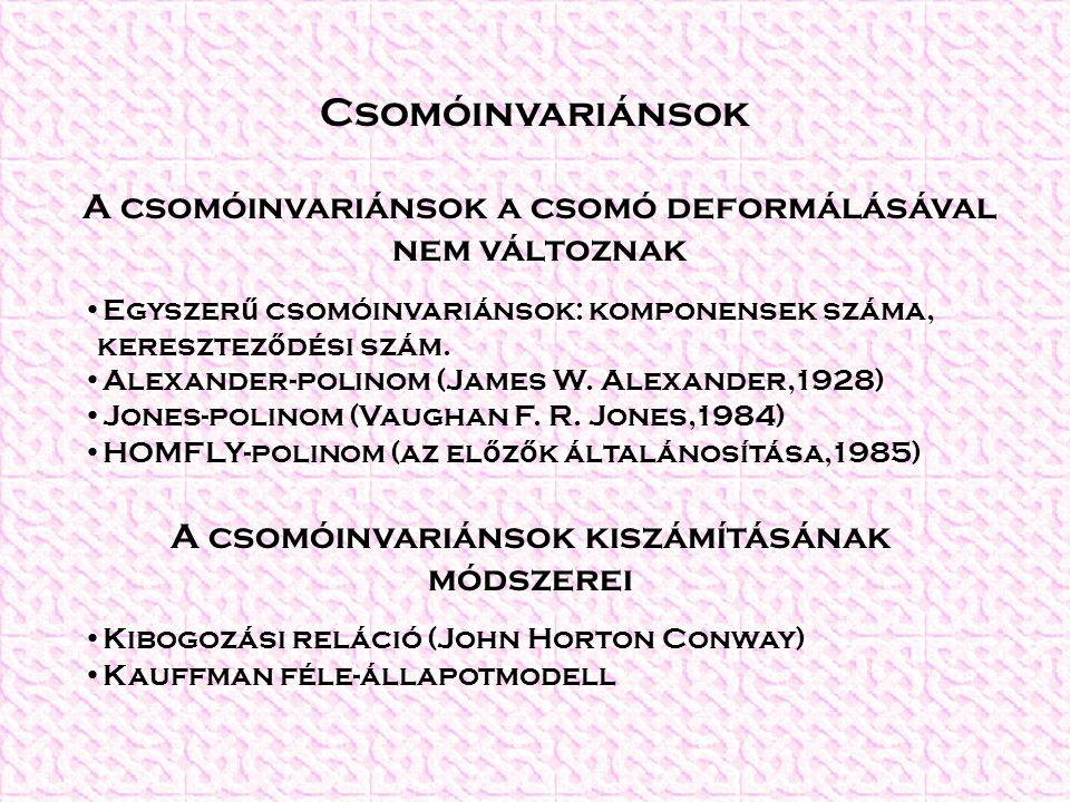 Csomóinvariánsok A csomóinvariánsok a csomó deformálásával nem változnak Egyszer ű csomóinvariánsok: komponensek száma, keresztez ő dési szám. Alexand