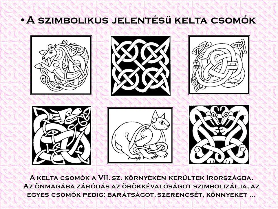 A szimbolikus jelentés ű kelta csomók A kelta csomók a VII. sz. környékén kerültek írországba. Az önmagába záródás az örökkévalóságot szimbolizálja, a