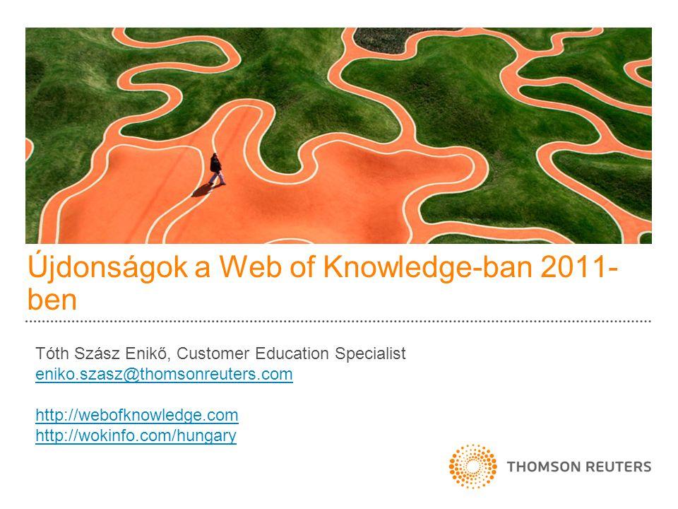 Újdonságok a Web of Knowledge-ban 2011- ben Tóth Szász Enikő, Customer Education Specialist eniko.szasz@thomsonreuters.com http://webofknowledge.com h