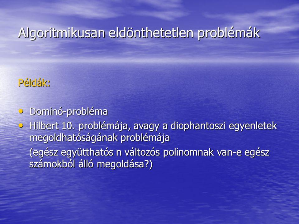 Algoritmikusan eldönthetetlen problémák Példák: Dominó-probléma Dominó-probléma Hilbert 10. problémája, avagy a diophantoszi egyenletek megoldhatóságá
