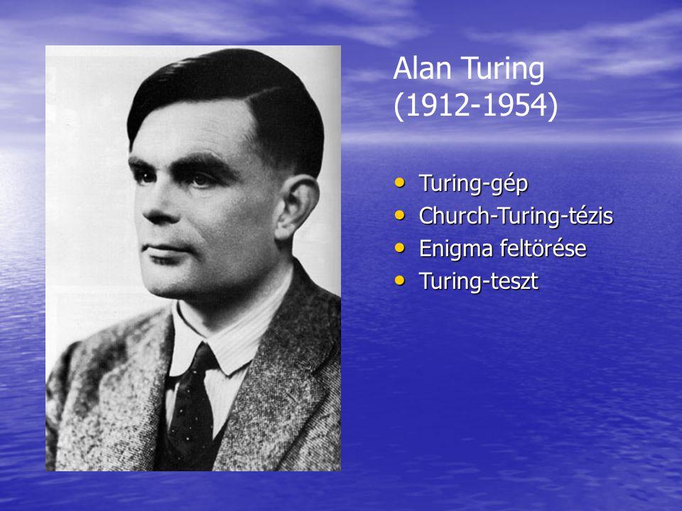 Alan Turing (1912-1954) Turing-gép Turing-gép Church-Turing-tézis Church-Turing-tézis Enigma feltörése Enigma feltörése Turing-teszt Turing-teszt