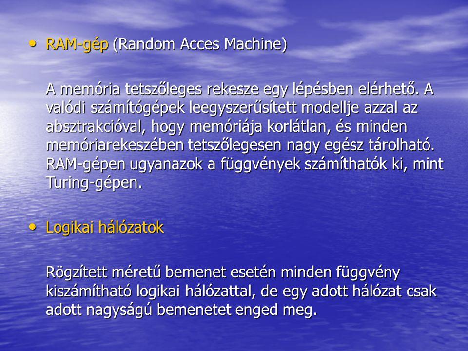 RAM-gép (Random Acces Machine) RAM-gép (Random Acces Machine) A memória tetszőleges rekesze egy lépésben elérhető. A valódi számítógépek leegyszerűsít