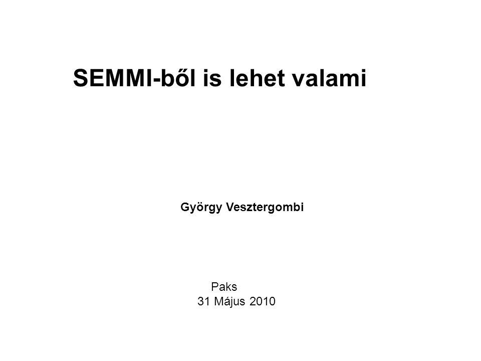 Paks 31 Május 2010 György Vesztergombi SEMMI-ből is lehet valami