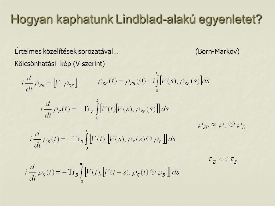 Hogyan kaphatunk Lindblad-alakú egyenletet? Értelmes közelítések sorozatával… (Born-Markov) Kölcsönhatási kép (V szerint)