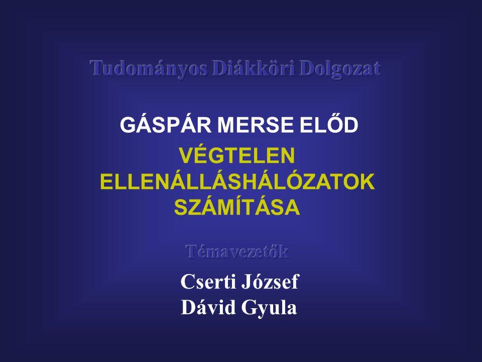 GÁSPÁR MERSE ELŐD VÉGTELEN ELLENÁLLÁSHÁLÓZATOK SZÁMÍTÁSA Cserti József Dávid Gyula