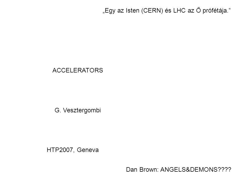"""ACCELERATORS G. Vesztergombi HTP2007, Geneva """"Egy az Isten (CERN) és LHC az Ő prófétája."""" Dan Brown: ANGELS&DEMONS????"""