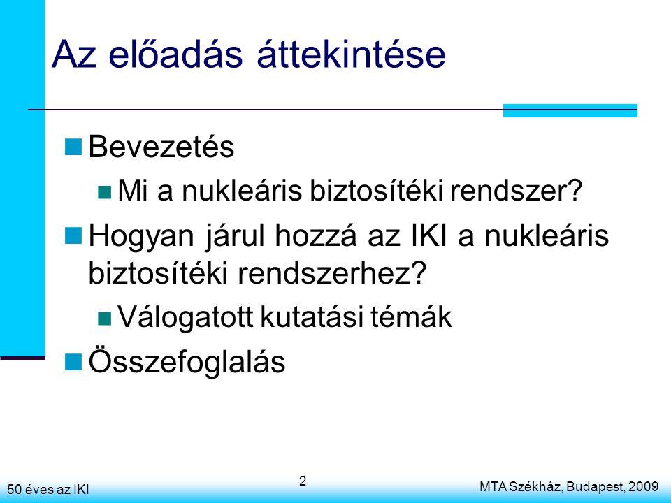 50 éves az IKI MTA Székház, Budapest, 2009 2 Az előadás áttekintése Bevezetés Mi a nukleáris biztosítéki rendszer.