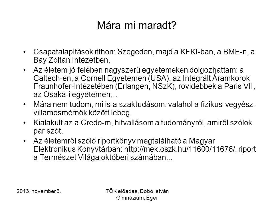 2013.november 5.TÖK előadás, Dobó István Gimnázium, Eger A mikroelektronika-közeli Nobel díjak J.