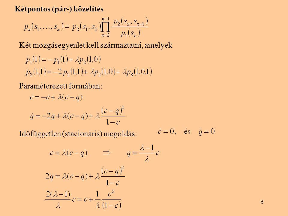 6 Kétpontos (pár-) közelítés Két mozgásegyenlet kell származtatni, amelyek Paraméterezett formában: Időfüggetlen (stacionáris) megoldás: