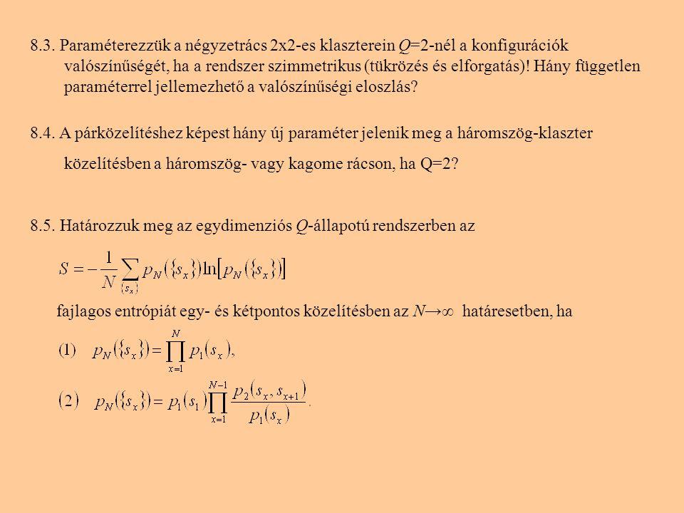 8.3. Paraméterezzük a négyzetrács 2x2-es klaszterein Q=2-nél a konfigurációk valószínűségét, ha a rendszer szimmetrikus (tükrözés és elforgatás)! Hány