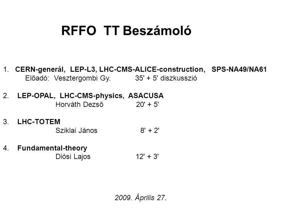 RFFO TT Beszámoló 2009. Április 27. 1. CERN-generál, LEP-L3, LHC-CMS-ALICE-construction, SPS-NA49/NA61 Előadó: Vesztergombi Gy. 35' + 5' diszkusszió 2