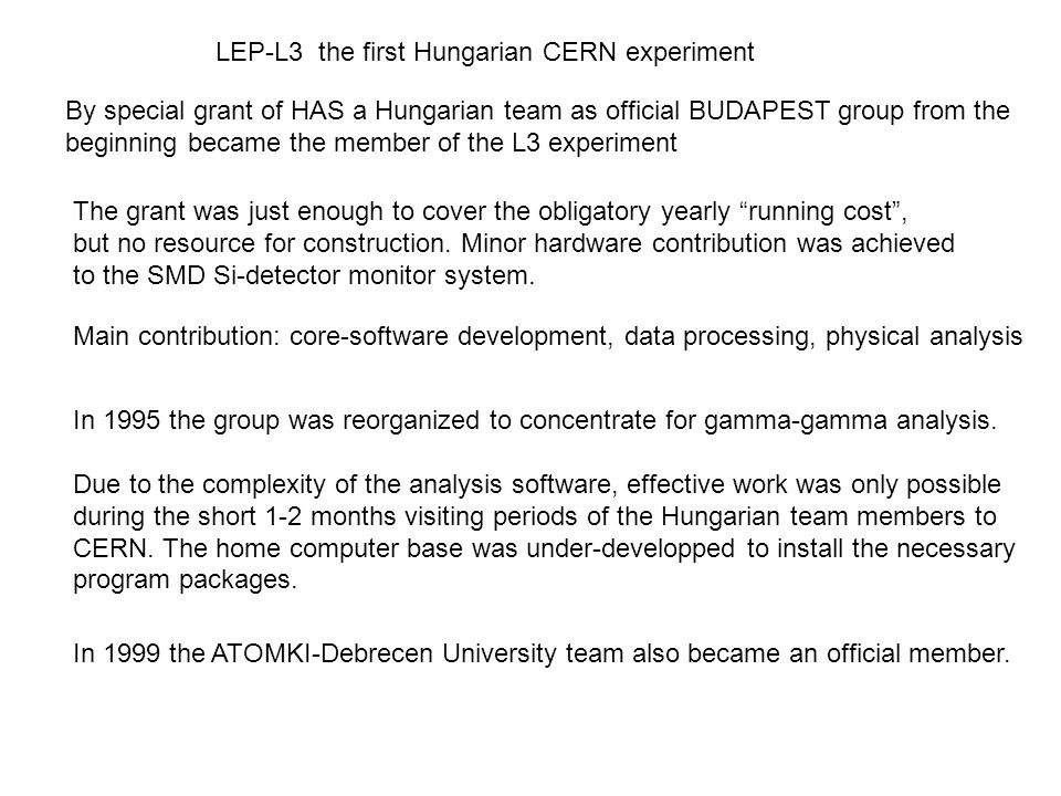 LEP-L3 the first Hungarian CERN experiment By special grant of HAS a Hungarian team as official BUDAPEST group from the beginning became the member of