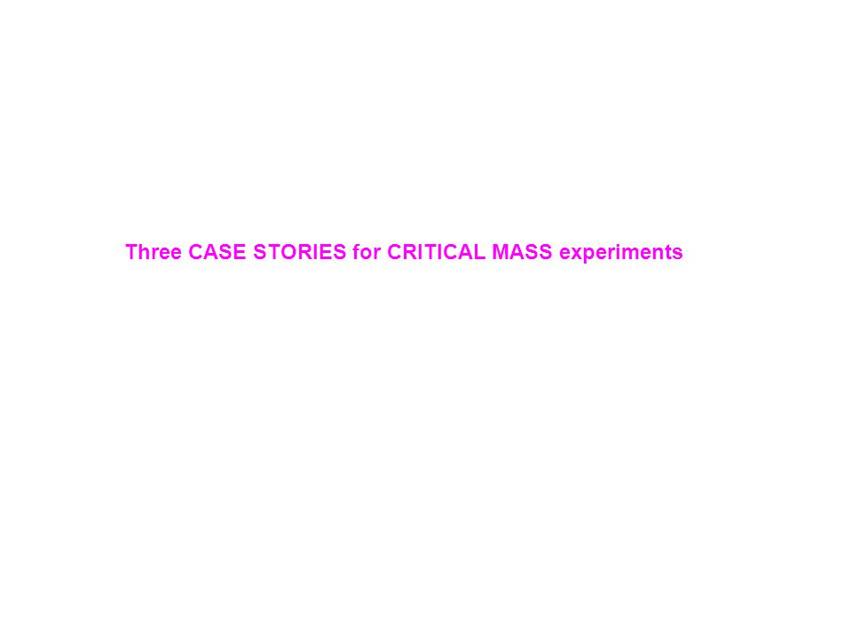 Three CASE STORIES for CRITICAL MASS experiments