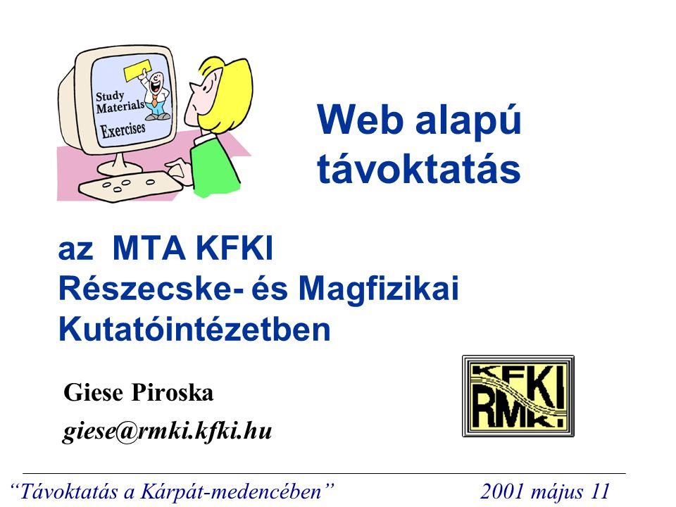 Web alapú távoktatás az MTA KFKI RMKI-ban  MTA szerepvállalása – Célkitűzés, nyitott kérdések, kezdeményezések  Tanulástechnológiai rendszerek –Humánközpontúság –Rendszerkomponensek  Gentle-WBT oktatói keretrendszer  Összefoglalás –Hol tartunk, teendők Távoktatás a Kárpát-medencében 2001 május 11