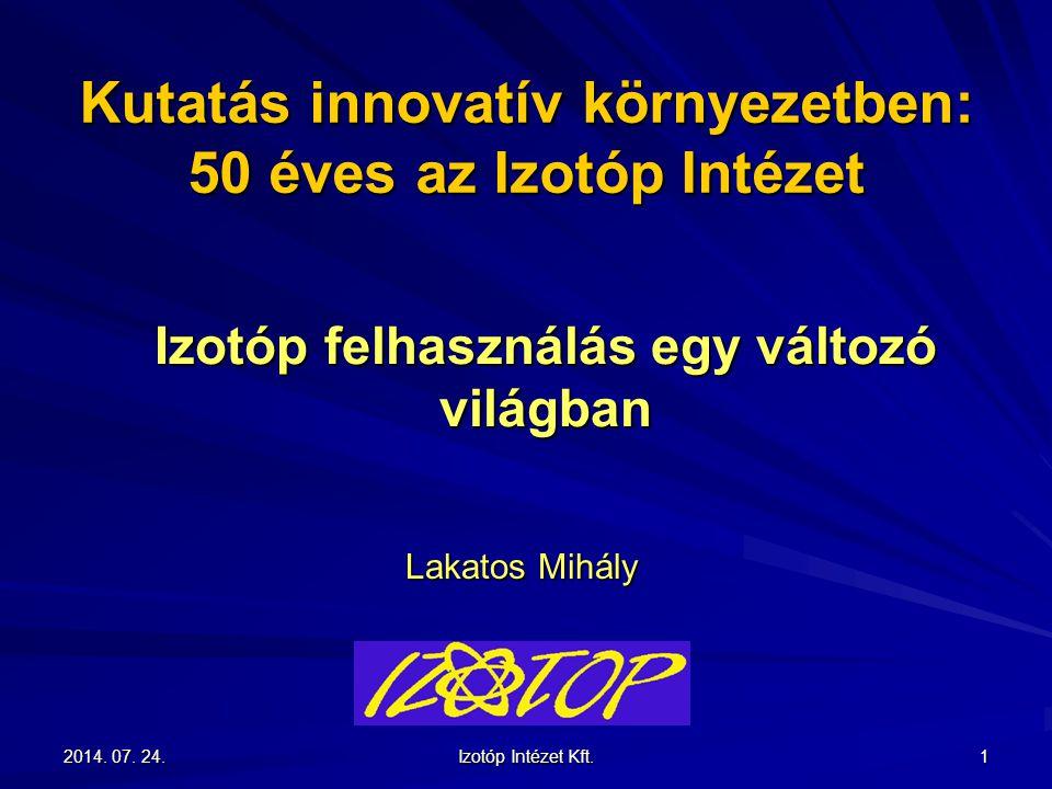 2014. 07. 24.2014. 07. 24.2014. 07. 24. Izotóp Intézet Kft. 1 Kutatás innovatív környezetben: 50 éves az Izotóp Intézet Izotóp felhasználás egy változ