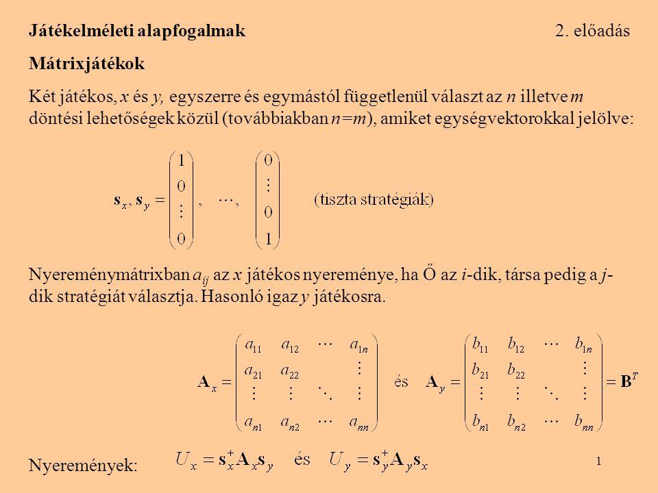 1 Játékelméleti alapfogalmak 2. előadás Mátrixjátékok Két játékos, x és y, egyszerre és egymástól függetlenül választ az n illetve m döntési lehetőség