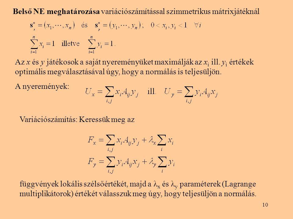 10 Belső NE meghatározása variációszámítással szimmetrikus mátrixjátéknál Az x és y játékosok a saját nyereményüket maximálják az x i ill. y i értékek