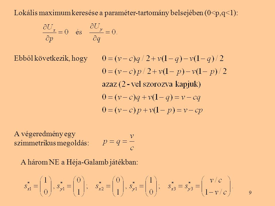 9 Lokális maximum keresése a paraméter-tartomány belsejében (0<p,q<1): Ebből következik, hogy A végeredmény egy szimmetrikus megoldás: A három NE a Hé