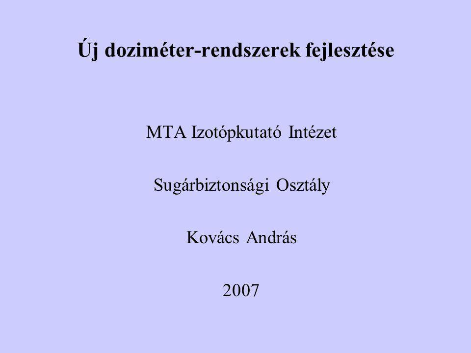 Új doziméter-rendszerek fejlesztése MTA Izotópkutató Intézet Sugárbiztonsági Osztály Kovács András 2007