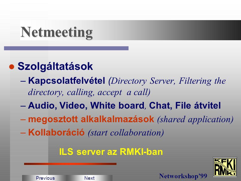 Videokonferencia eszközök Microsoft Netmeeting VRVS - V irtual R oom V ideoconferencing S ystem PreviousNext Networkshop'99