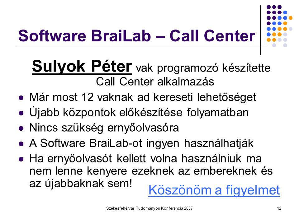 Székesfehérvár Tudományos Konferencia 200712 Software BraiLab – Call Center Sulyok Péter vak programozó készítette Call Center alkalmazás Már most 12