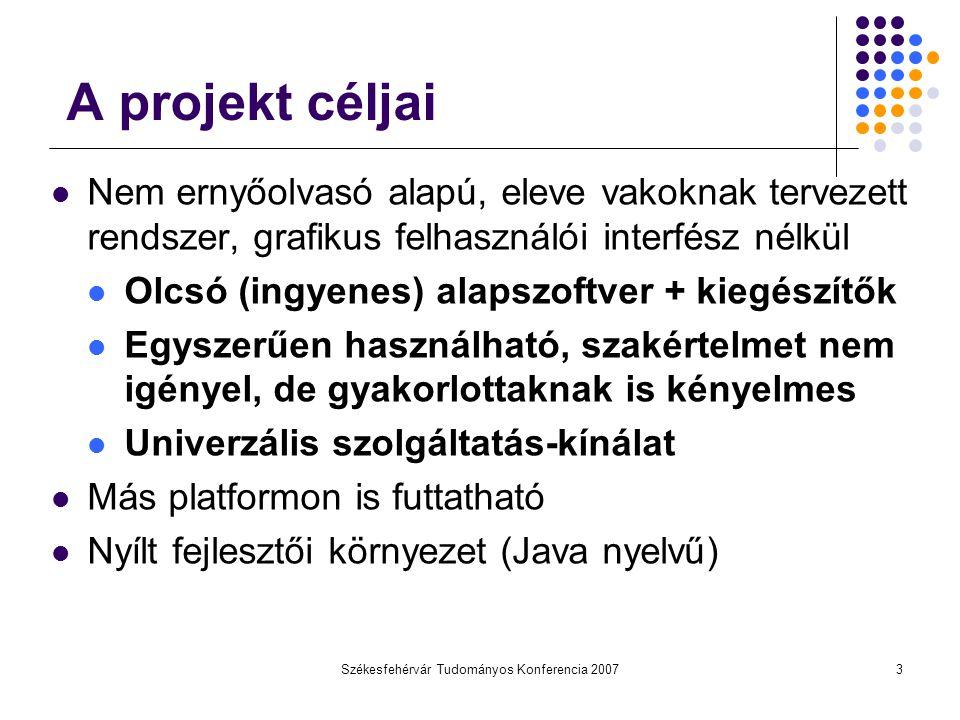 Székesfehérvár Tudományos Konferencia 20073 A projekt céljai Nem ernyőolvasó alapú, eleve vakoknak tervezett rendszer, grafikus felhasználói interfész