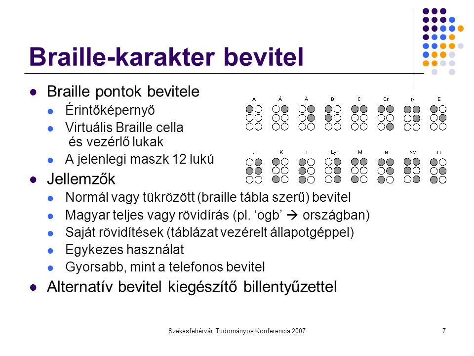 Székesfehérvár Tudományos Konferencia 20077 Braille-karakter bevitel Braille pontok bevitele Érintőképernyő Virtuális Braille cella és vezérlő lukak A