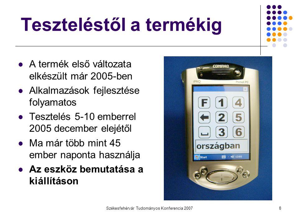 Székesfehérvár Tudományos Konferencia 20078 Teszteléstől a termékig A termék első változata elkészült már 2005-ben Alkalmazások fejlesztése folyamatos
