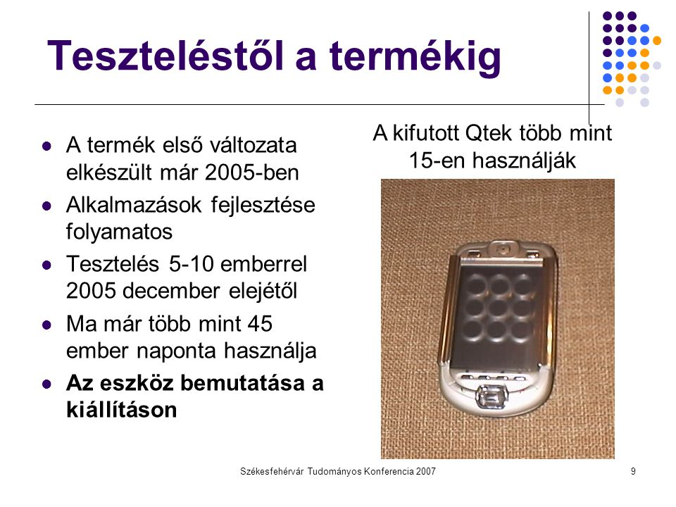 Székesfehérvár Tudományos Konferencia 200710 HP RW6815 jelenlegi változat Mobiltelefon hívás, SMS, integrált névjegyzék, híváslisták kezelése Szövegszerkesztés Megabájtos méretig Diktafon egygombos MP3 lejátszás navigálással E-mail írás olvasás Számológép, óra, dátum, ébresztés, stopper, párhuzamos időzítők MOST
