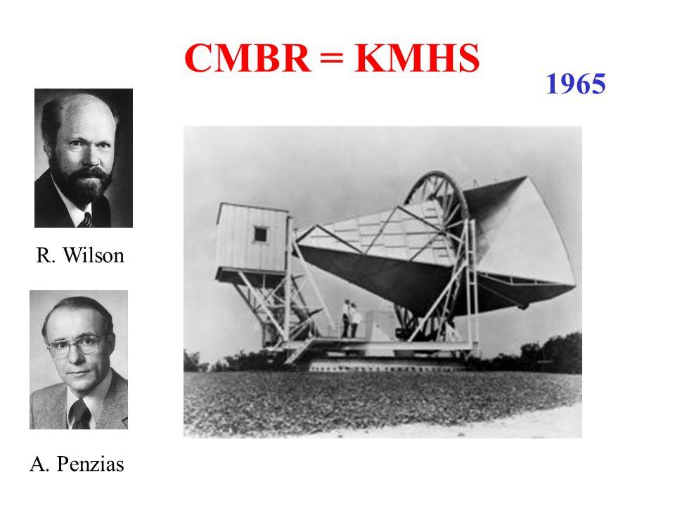 CMBR = KMHS R. Wilson A. Penzias 1965