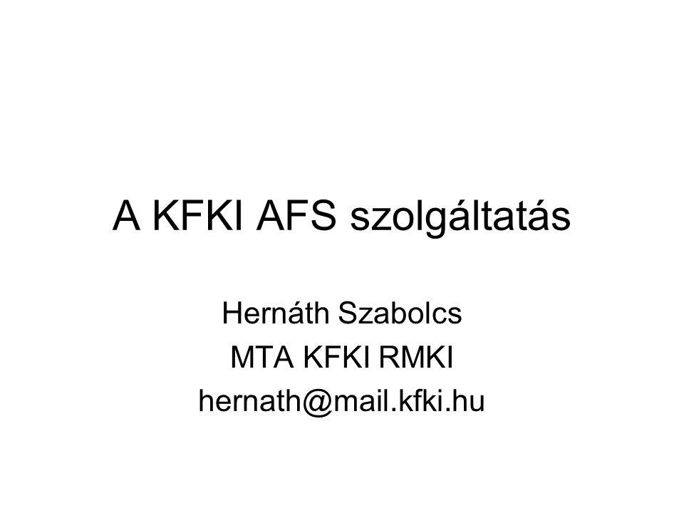 A KFKI AFS szolgáltatás Hernáth Szabolcs MTA KFKI RMKI hernath@mail.kfki.hu