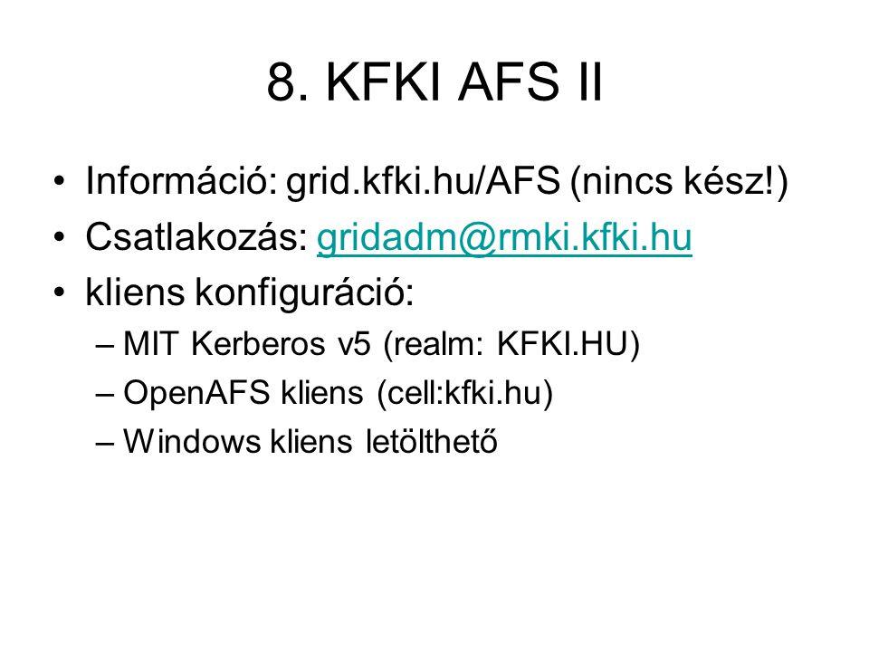 8. KFKI AFS II Információ: grid.kfki.hu/AFS (nincs kész!) Csatlakozás: gridadm@rmki.kfki.hugridadm@rmki.kfki.hu kliens konfiguráció: –MIT Kerberos v5