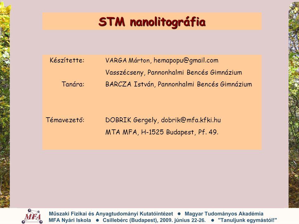 STM nanolitográfia Készítette: VARGA Márton, hemapopu@gmail.com Vasszécseny, Pannonhalmi Bencés Gimnázium Tanára:BARCZA István, Pannonhalmi Bencés Gim