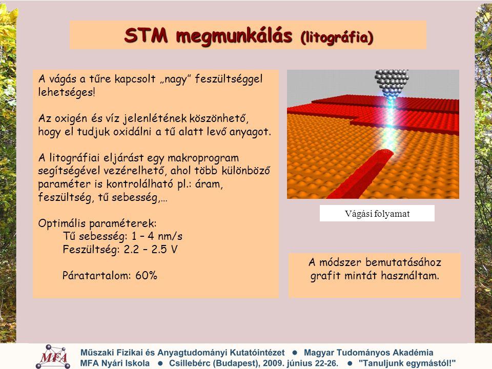 """STM megmunkálás (litográfia) A vágás a tűre kapcsolt """"nagy"""" feszültséggel lehetséges! Az oxigén és víz jelenlétének köszönhető, hogy el tudjuk oxidáln"""