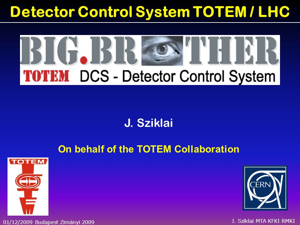 01/12/2009 Budapest Zimányi 2009 J. Sziklai MTA KFKI RMKI Detector Control System TOTEM / LHC J.