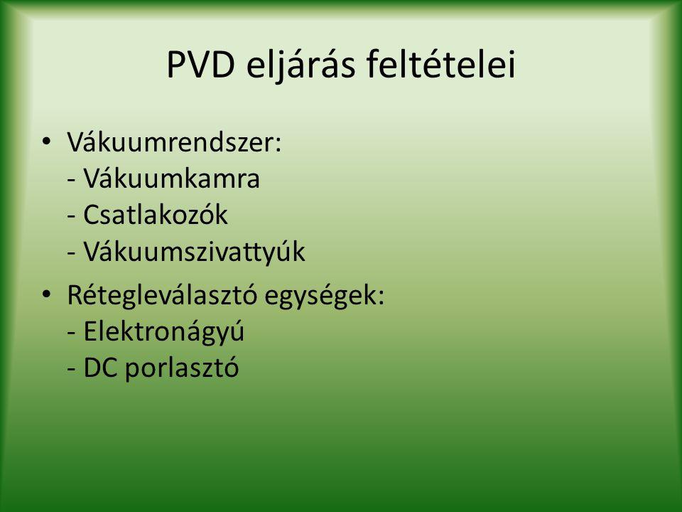 PVD eljárás feltételei Vákuumrendszer: - Vákuumkamra - Csatlakozók - Vákuumszivattyúk Rétegleválasztó egységek: - Elektronágyú - DC porlasztó