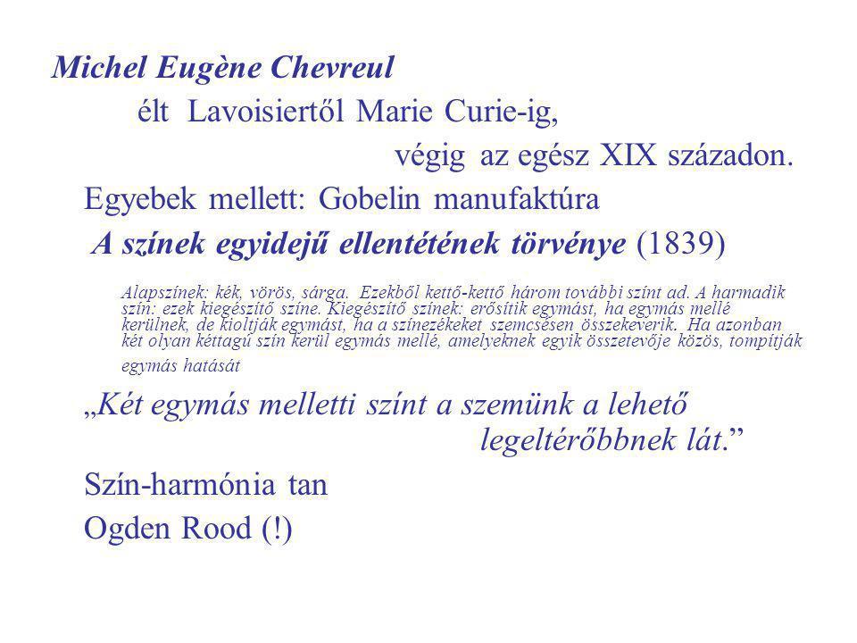 Michel Eugène Chevreul élt Lavoisiertől Marie Curie-ig, végig az egész XIX századon.