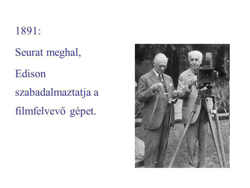 1891: Seurat meghal, Edison szabadalmaztatja a filmfelvevő gépet.