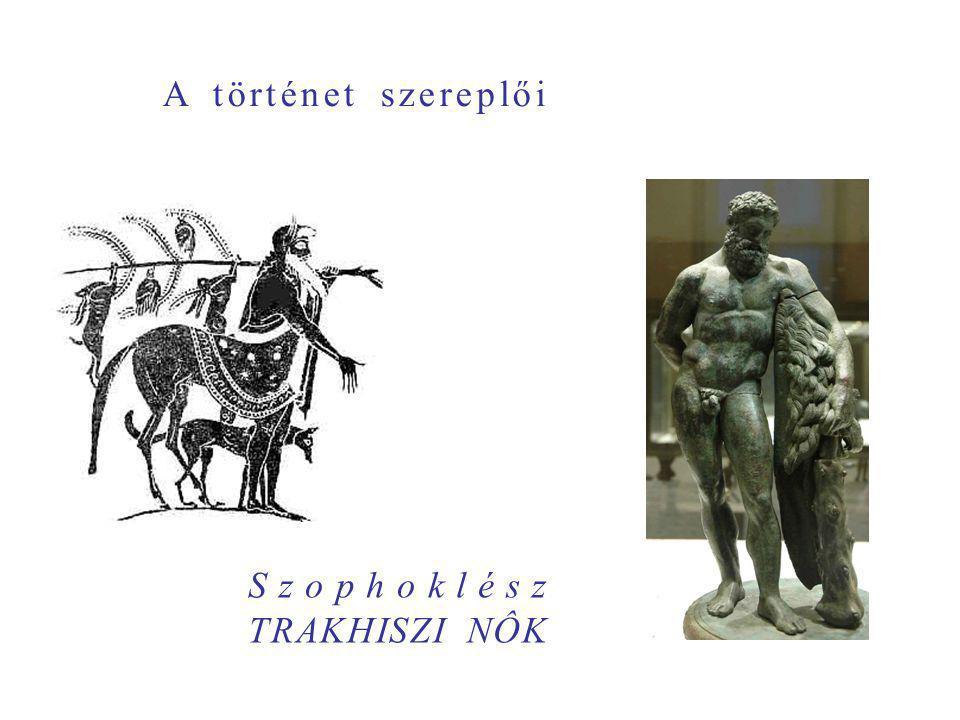 A történet szereplői Szophoklész TRAKHISZI NÔK