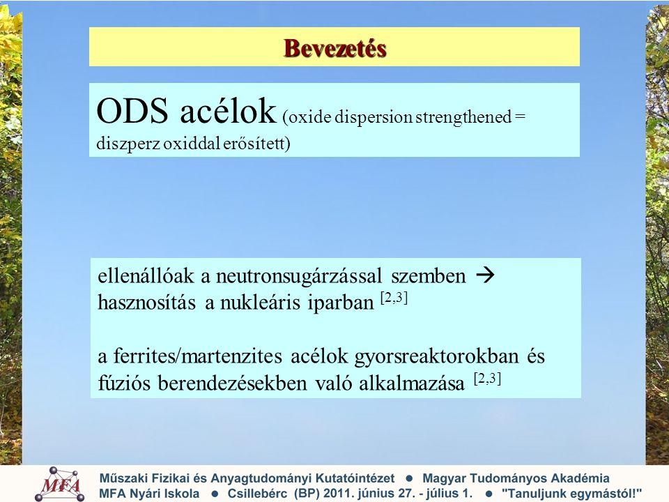 Bevezetés ODS acélok (oxide dispersion strengthened = diszperz oxiddal erősített) ellenállóak a neutronsugárzással szemben  hasznosítás a nukleáris i