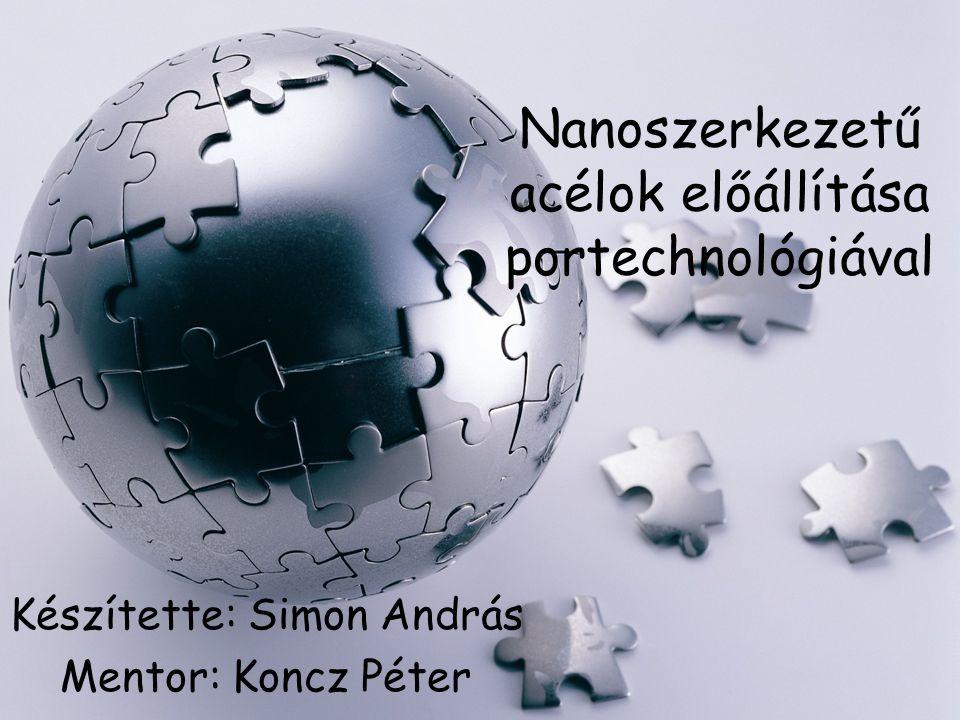 Nanoszerkezetű acélok előállítása portechnológiával Készítette: Simon András Mentor: Koncz Péter