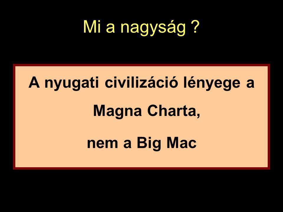 Mi a nagyság ? A nyugati civilizáció lényege a Magna Charta, nem a Big Mac