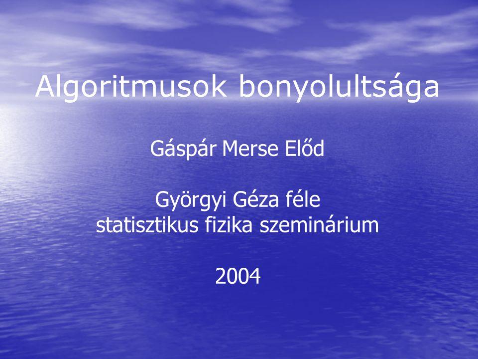 Algoritmusok bonyolultsága Gáspár Merse Előd Györgyi Géza féle statisztikus fizika szeminárium 2004